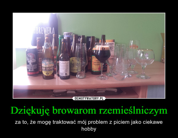 Dziękuję browarom rzemieślniczym – za to, że mogę traktować mój problem z piciem jako ciekawe hobby