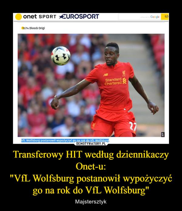 """Transferowy HIT według dziennikaczy Onet-u:""""VfL Wolfsburg postanowił wypożyczyć go na rok do VfL Wolfsburg"""" – Majstersztyk"""
