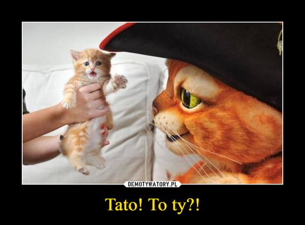 Tato! To ty?! –