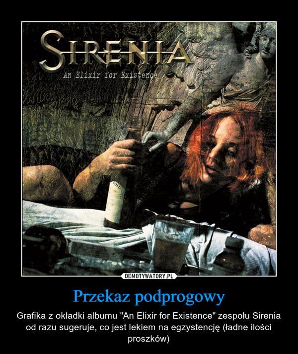 """Przekaz podprogowy – Grafika z okładki albumu """"An Elixir for Existence"""" zespołu Sirenia od razu sugeruje, co jest lekiem na egzystencję (ładne ilości proszków)"""