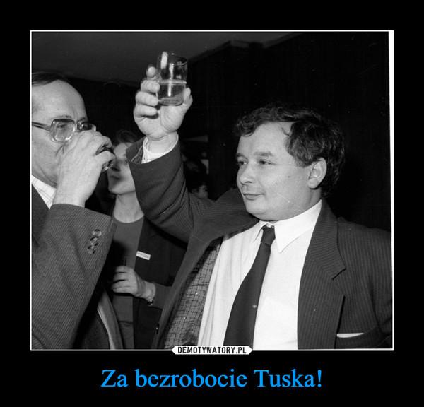 Za bezrobocie Tuska! –