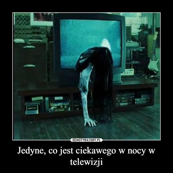 Jedyne, co jest ciekawego w nocy w telewizji –
