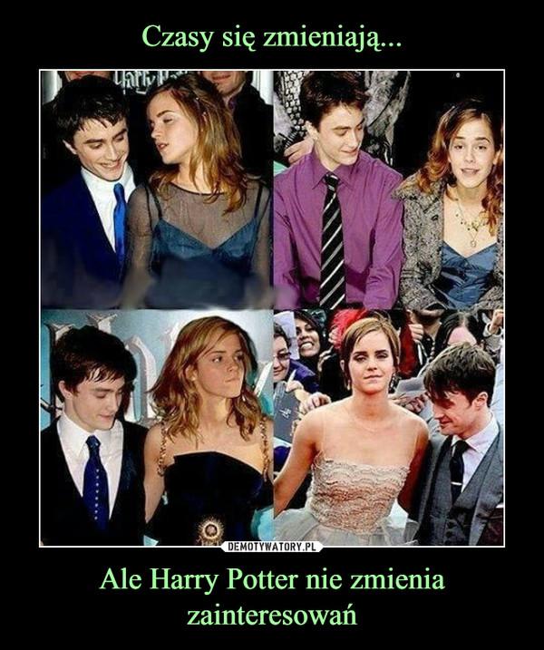 Ale Harry Potter nie zmienia zainteresowań –