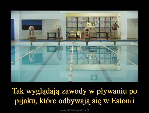Tak wyglądają zawody w pływaniu po pijaku, które odbywają się w Estonii –