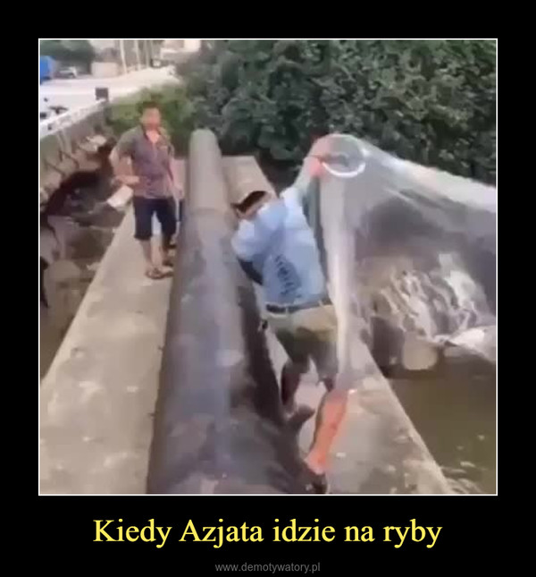 Kiedy Azjata idzie na ryby –