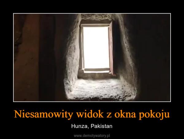 Niesamowity widok z okna pokoju – Hunza, Pakistan