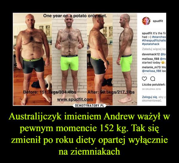 Australijczyk imieniem Andrew ważył w pewnym momencie 152 kg. Tak się zmienił po roku diety opartej wyłącznie na ziemniakach –