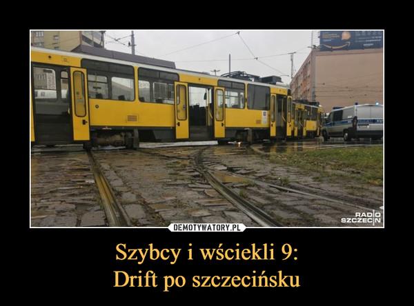 Szybcy i wściekli 9:Drift po szczecińsku –