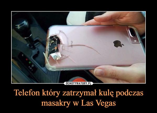 Telefon który zatrzymał kulę podczas masakry w Las Vegas –