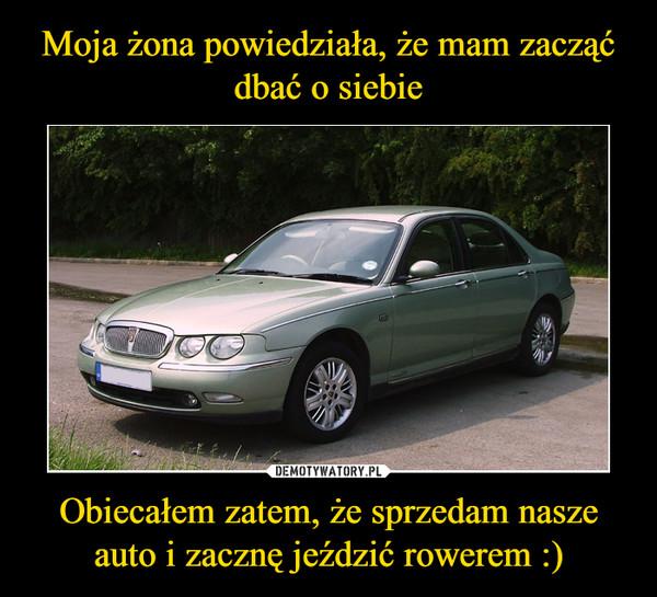 Obiecałem zatem, że sprzedam nasze auto i zacznę jeździć rowerem :) –