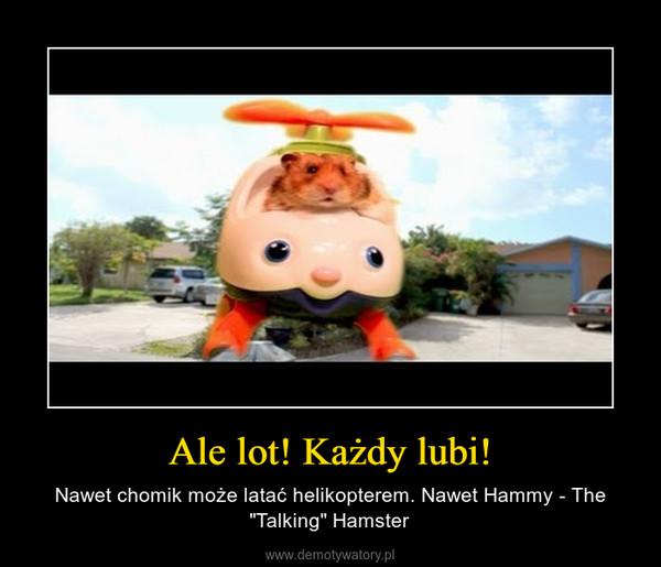 "Ale lot! Każdy lubi! – Nawet chomik może latać helikopterem. Nawet Hammy - The ""Talking"" Hamster"