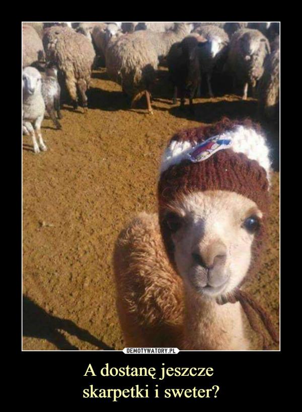 A dostanę jeszcze skarpetki i sweter? –