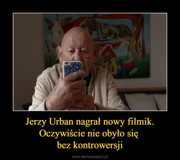 Jerzy Urban nagrał nowy filmik. Oczywiście nie obyło się bez kontrowersji –