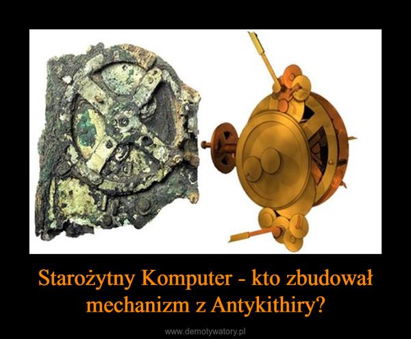 Starożytny Komputer - kto zbudował mechanizm z Antykithiry? –