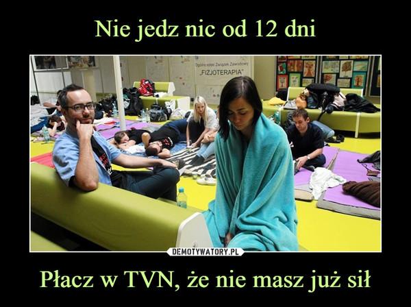 Płacz w TVN, że nie masz już sił –