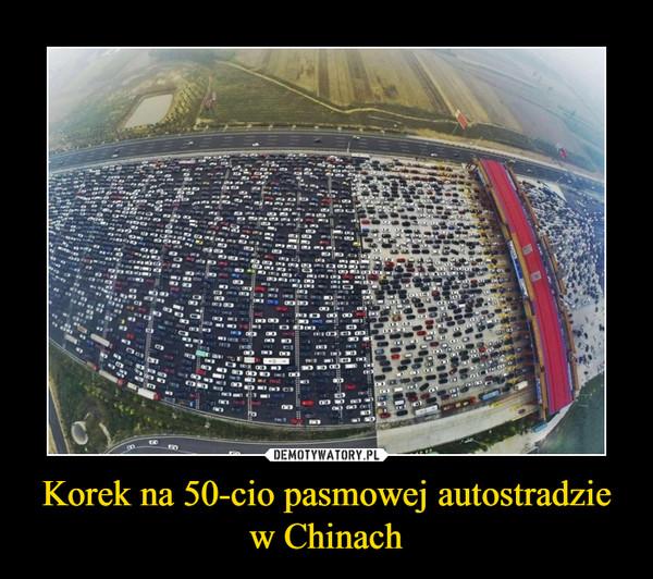 Korek na 50-cio pasmowej autostradzie w Chinach –