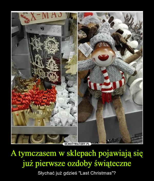 """A tymczasem w sklepach pojawiają się już pierwsze ozdoby świąteczne – Słychać już gdzieś """"Last Christmas""""?"""