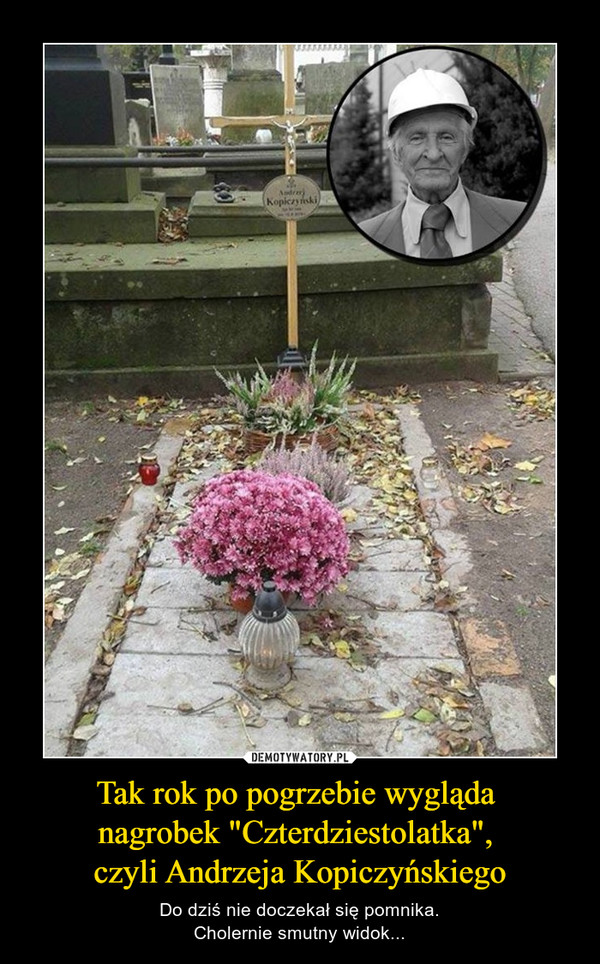 """Tak rok po pogrzebie wygląda nagrobek """"Czterdziestolatka"""", czyli Andrzeja Kopiczyńskiego – Do dziś nie doczekał się pomnika.Cholernie smutny widok..."""