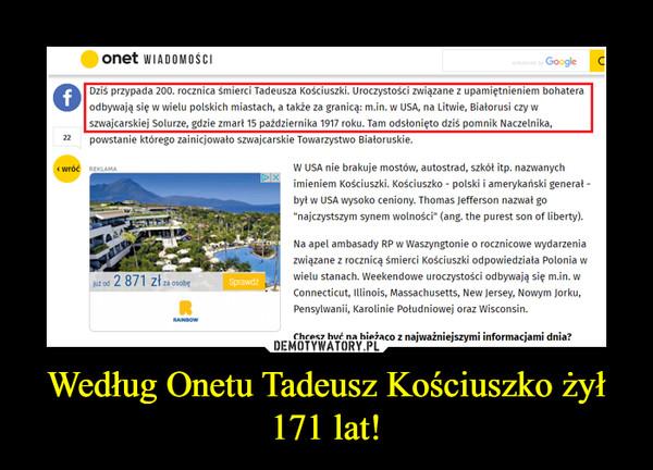Według Onetu Tadeusz Kościuszko żył 171 lat! –