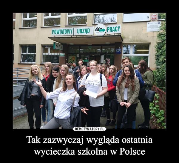 Tak zazwyczaj wygląda ostatnia wycieczka szkolna w Polsce –