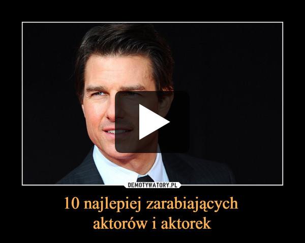 10 najlepiej zarabiających aktorów i aktorek –