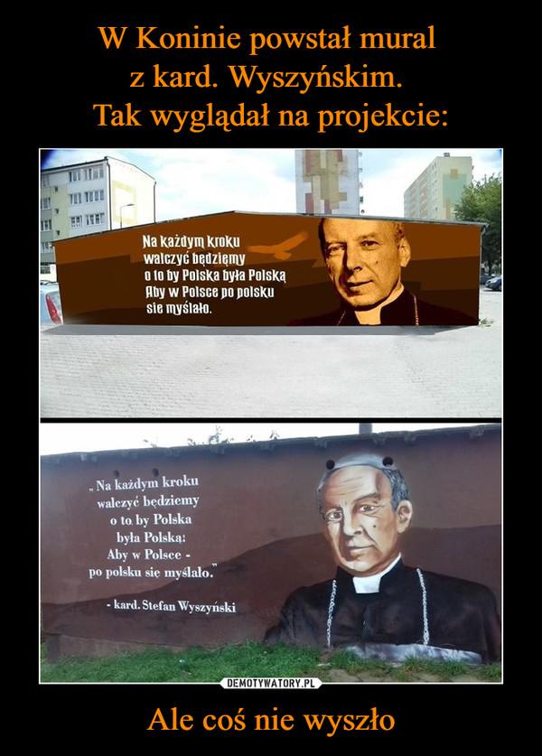 Ale coś nie wyszło –  Na każdym kroku walczyć bedziemy o to by Polska była Polską. Aby w Polsce po polsku się myślało