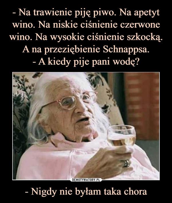 - Nigdy nie byłam taka chora –
