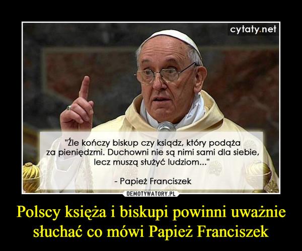 Polscy Księża I Biskupi Powinni Uważnie Słuchać Co Mówi Papież