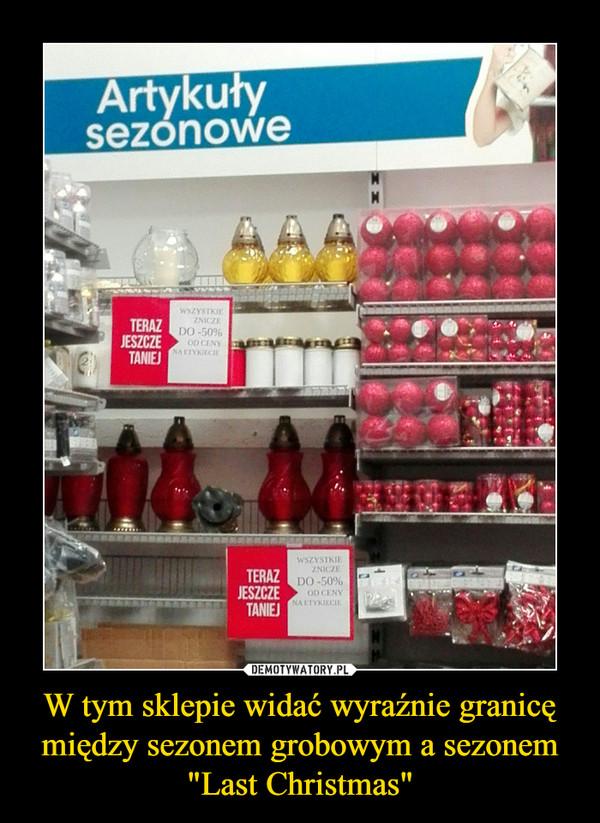 """W tym sklepie widać wyraźnie granicę między sezonem grobowym a sezonem """"Last Christmas"""" –"""