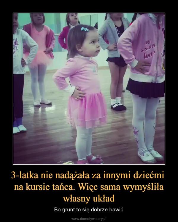 3-latka nie nadążała za innymi dziećmi na kursie tańca. Więc sama wymyśliła własny układ – Bo grunt to się dobrze bawić