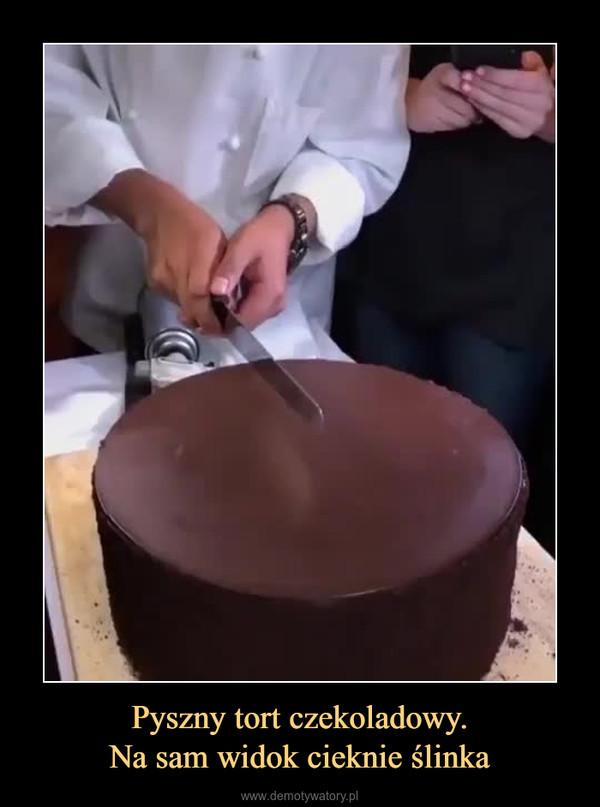 Pyszny tort czekoladowy.Na sam widok cieknie ślinka –
