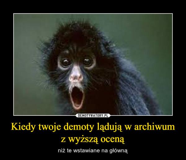 Kiedy twoje demoty lądują w archiwum z wyższą oceną – niż te wstawiane na główną