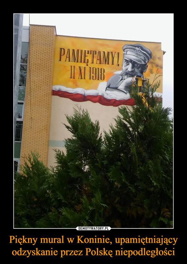 Piękny mural w Koninie, upamiętniający odzyskanie przez Polskę niepodległości –