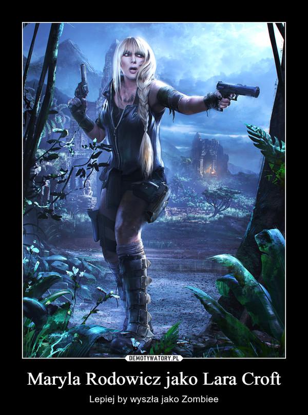 Maryla Rodowicz jako Lara Croft – Lepiej by wyszła jako Zombiee