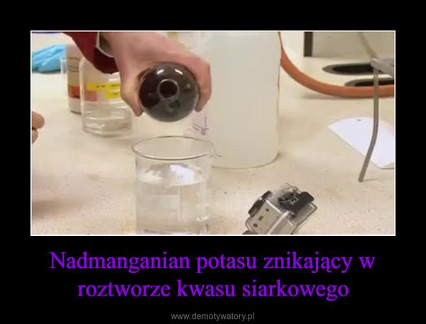 Nadmanganian potasu znikający w roztworze kwasu siarkowego –