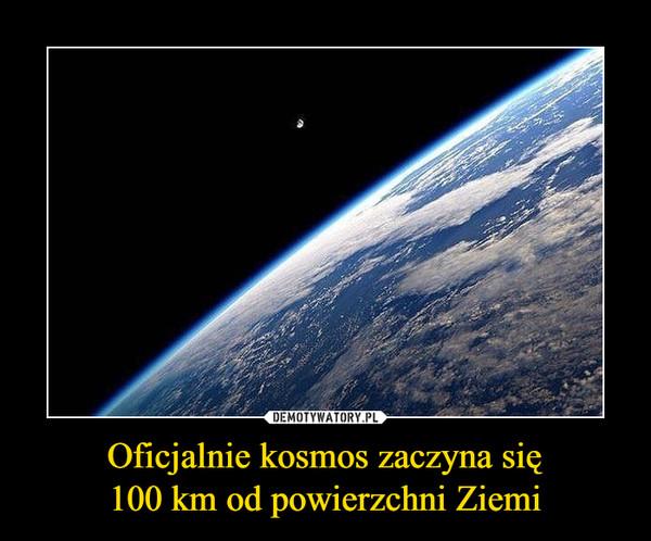 Oficjalnie kosmos zaczyna się100 km od powierzchni Ziemi –
