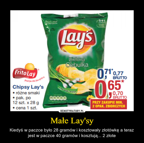 Małe Lay'sy – Kiedyś w paczce było 28 gramów i kosztowały złotówkę a teraz jest w paczce 40 gramów i kosztują... 2 złote