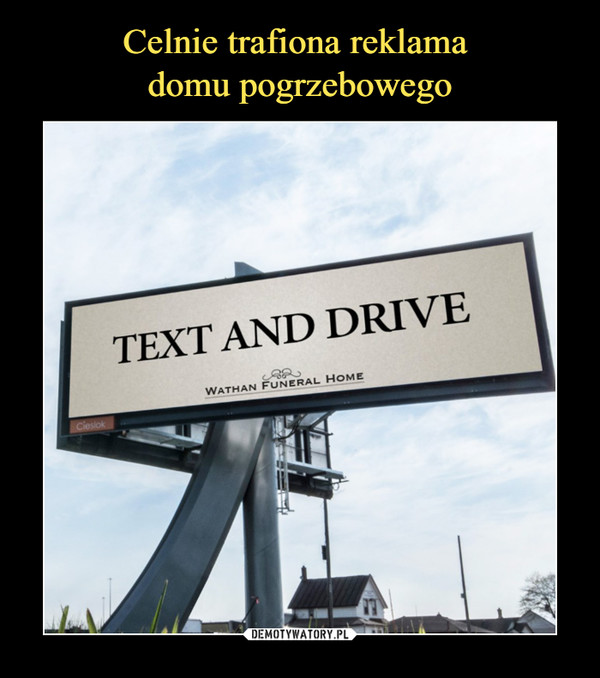 –  TEXT AND DRIVE
