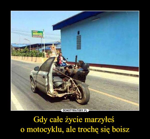 Gdy całe życie marzyłeś o motocyklu, ale trochę się boisz –