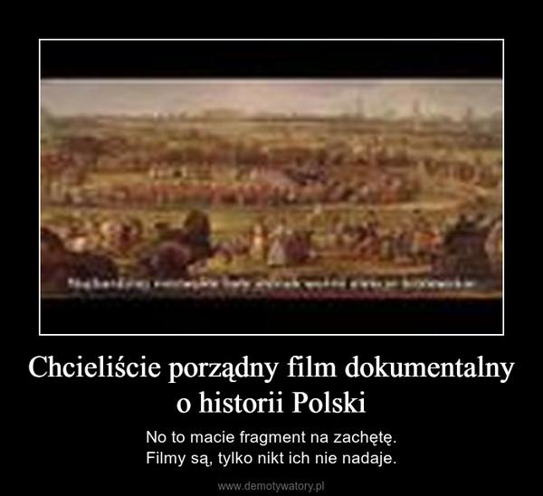 Chcieliście porządny film dokumentalny o historii Polski – No to macie fragment na zachętę.Filmy są, tylko nikt ich nie nadaje.