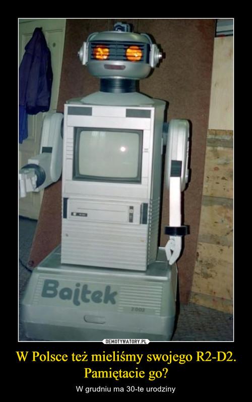 W Polsce też mieliśmy swojego R2-D2. Pamiętacie go?