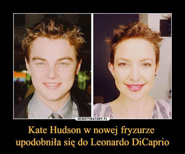 Kate Hudson w nowej fryzurze upodobniła się do Leonardo DiCaprio –