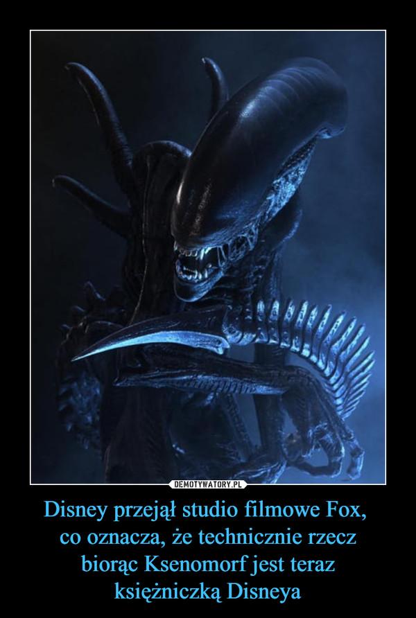 Disney przejął studio filmowe Fox, co oznacza, że technicznie rzecz biorąc Ksenomorf jest teraz księżniczką Disneya –