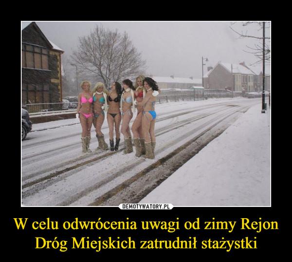 W celu odwrócenia uwagi od zimy Rejon Dróg Miejskich zatrudnił stażystki –