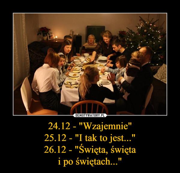 """24.12 - """"Wzajemnie""""25.12 - """"I tak to jest...""""26.12 - """"Święta, świętai po świętach..."""" –"""