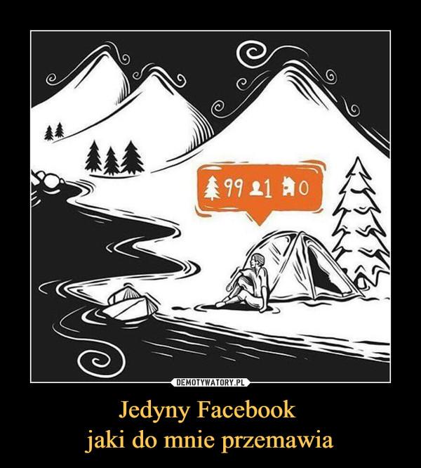 Jedyny Facebook jaki do mnie przemawia –