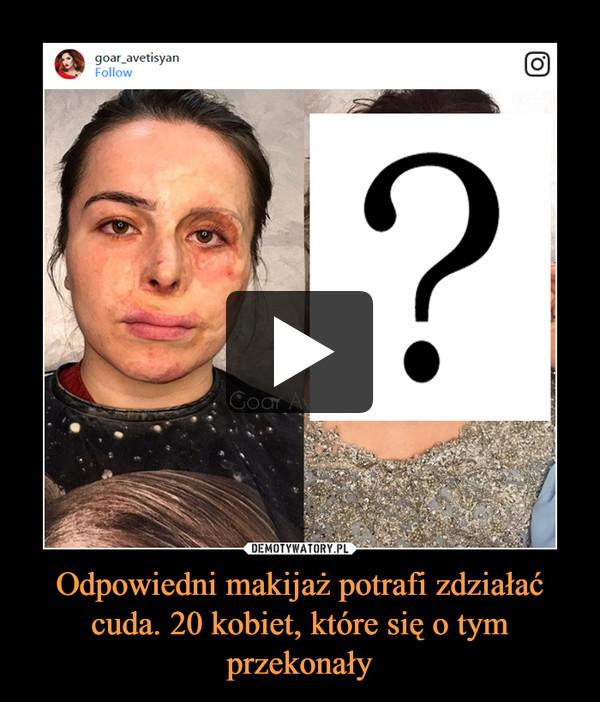 Odpowiedni makijaż potrafi zdziałać cuda. 20 kobiet, które się o tym przekonały –