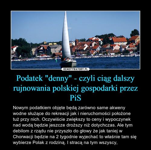 """Podatek """"denny"""" - czyli ciąg dalszy rujnowania polskiej gospodarki przez PiS"""
