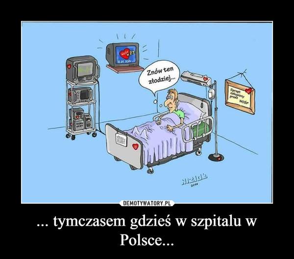 ... tymczasem gdzieś w szpitalu w Polsce... –
