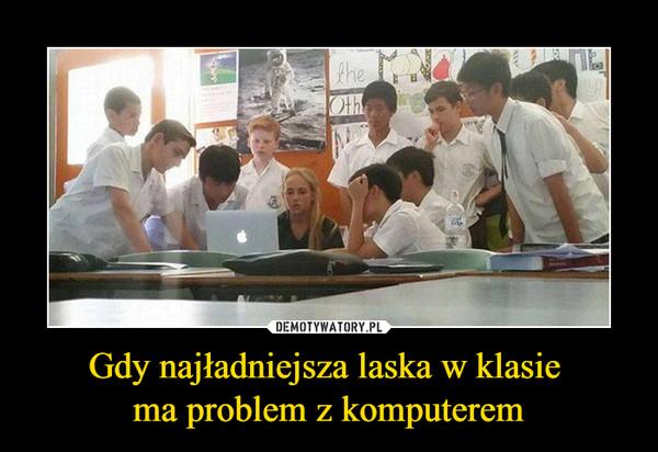 Gdy najładniejsza laska w klasie ma problem z komputerem –